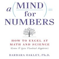 A Mind for Numbers: How to Excel at Math and Science (Even If You Flunked Algebra) - Barbara Oakley
