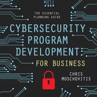 Cybersecurity Program Development for Business: The Essential Planning Guide - Chris Moschovitis