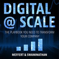 Digital @ Scale: The Playbook You Need to Transform Your Company - Jurgen Meffert, Anand Swaminathan