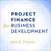 Project Finance for Business Development - John E. Triantis
