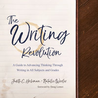 The Writing Revolution: A Guide to Advancing Thinking Through Writing in All Subjects and Grades - Judith C. Hochman, Natalie Wexler