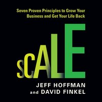 Scale: Seven Proven Principles to Grow Your Business and Get Your Life Back - David Finkel,Jeff Hoffman