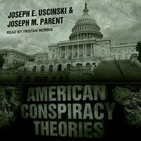 American Conspiracy Theories - Joseph M. Parent, Joseph E. Uscinski