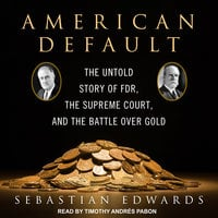 American Default: The Untold Story of FDR, the Supreme Court, and the Battle over Gold - Sebastian Edwards
