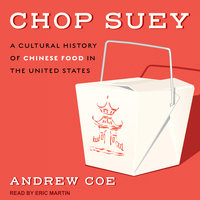 Chop Suey: A Cultural History of Chinese Food in the United States - Andrew Coe