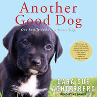 Another Good Dog: One Family and Fifty Foster Dogs - Cara Sue Achterberg
