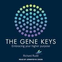Gene Keys: Embracing Your Higher Purpose - Richard Rudd