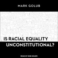 Is Racial Equality Unconstitutional? - Mark Golub