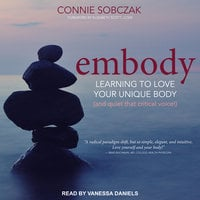 Embody: Learning to Love Your Unique Body (and quiet that critical voice!) - Connie Sobczak