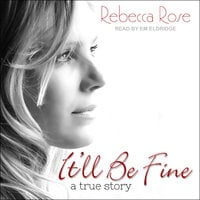 It'll Be Fine: A True Story - Rebecca Rose