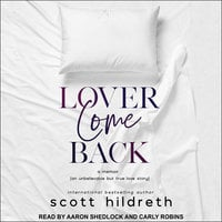 Lover Come Back: An Unbelievable But True Love Story - Scott Hildreth