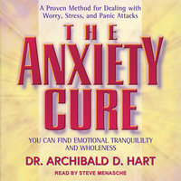 The Anxiety Cure: You Can Find Emotional Tranquility and Wholeness - Archibald D. Hart