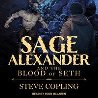 Sage Alexander and the Blood of Seth - Steve Copling