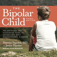 The Bipolar Child: The Definitive and Reassuring Guide to Childhood's Most Misunderstood Disorder - Demitri Papolos, Janice Papolos
