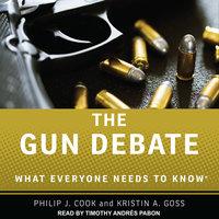 The Gun Debate - Philip J. Cook, Kristin A. Goss