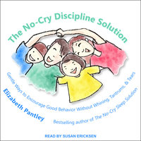 The No-Cry Discipline Solution: Gentle Ways to Encourage Good Behavior Without Whining, Tantrums, and Tears - Elizabeth Pantley