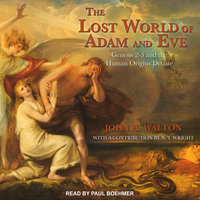 The Lost World of Adam and Eve: Genesis 2-3 and the Human Origins Debate - John H. Walton