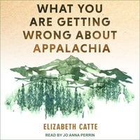 What You Are Getting Wrong About Appalachia - Elizabeth Catte