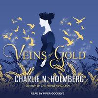 Veins of Gold - Charlie N. Holmberg