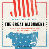 The Great Alignment: Race, Party Transformation, and the Rise of Donald Trump - Alan I. Abramowitz