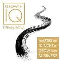Growth IQ: Master the 10 Paths to Grow Your Business - Tiffani Bova