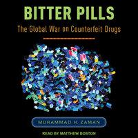 Bitter Pills: The Global War on Counterfeit Drugs - Muhammad H. Zaman