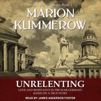 Unrelenting: Love and Resistance in Pre-War Germany - Marion Kummerow