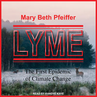 Lyme: The First Epidemic of Climate Change - Mary Beth Pfeiffer