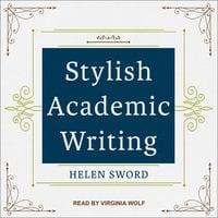 Stylish Academic Writing - Helen Sword
