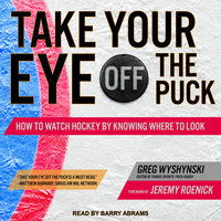 Take Your Eye Off the Puck - Greg Wyshynski
