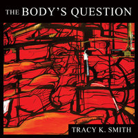 The Body's Question: Poems - Tracy K. Smith