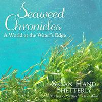 Seaweed Chronicles - Susan Hand Shetterly