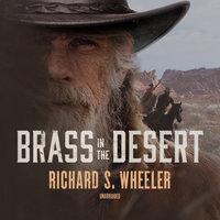Brass in the Desert - Richard S. Wheeler