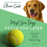 Must Love Dogs: Fetch You Later - Claire Cook