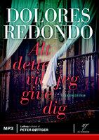 Alt dette vil jeg give dig - Dolores Redondo