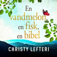 En vandmelon, en fisk, en bibel - Christy Lefteri