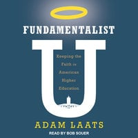 Fundamentalist U: Keeping the Faith in American Higher Education - Adam Laats