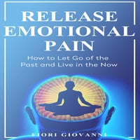 Release Emotional Pain - Fiori Giovanni