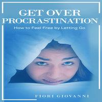 Get Over Procrastination - Fiori Giovanni