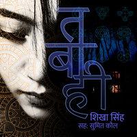 Tabahi S1E1 - Shikha Singh
