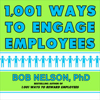 1001 Ways to Engage Employees - Bob Nelson