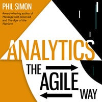 Analytics: The Agile Way - Phil Simon
