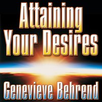 Attaining Your Desires: By Letting Your Subconscious Mind Work for You - Genevieve Behrend