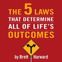 The 5 Laws That Determine All of Life's Outcomes - Brett Harward