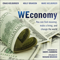WEconomy: You Can Find Meaning, Make A Living, and Change the World - Marc Kielburger,Craig Kielburger,Holly Branson