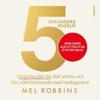 5-sekundersregeln : förändra ditt liv, ditt arbete och ditt självförtroende med vardagsmod - Mel Robbins