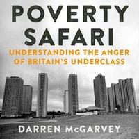 Poverty Safari: Understanding the Anger of Britain's Underclass - Darren McGarvey