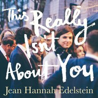 This Really Isn't About You - Jean Hannah Edelstein