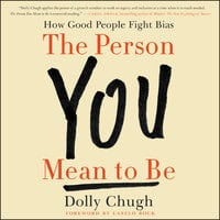 The Person You Mean to Be - Dolly Chugh