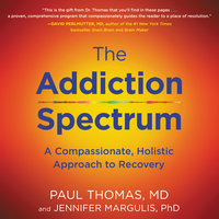The Addiction Spectrum: A Compassionate, Holistic Approach to Recovery - Paul & Thomas, Jennifer Margulis